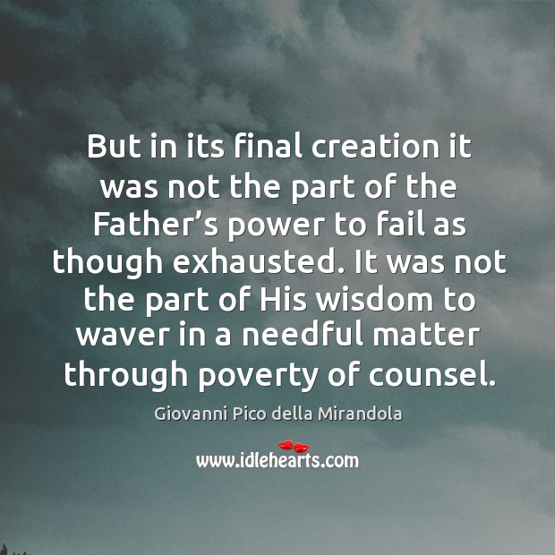 But in its final creation it was not the part of the father's power to fail as though exhausted. Image