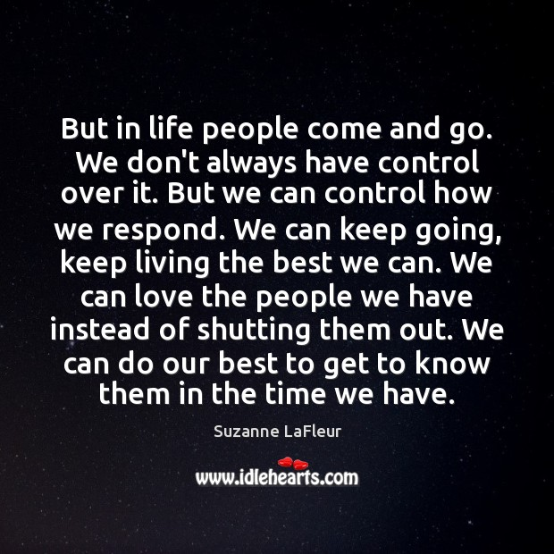 But in life people come and go. We don't always have control Image
