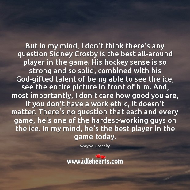 But in my mind, I don't think there's any question Sidney Crosby Wayne Gretzky Picture Quote