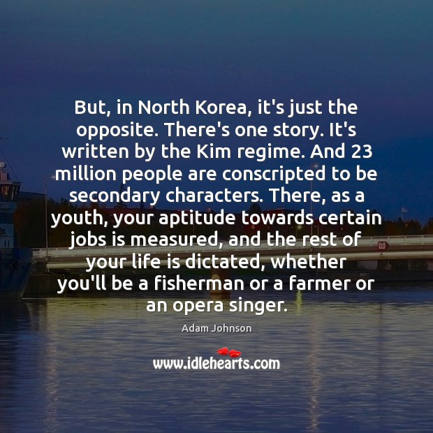 But, in North Korea, it's just the opposite. There's one story. It's Image