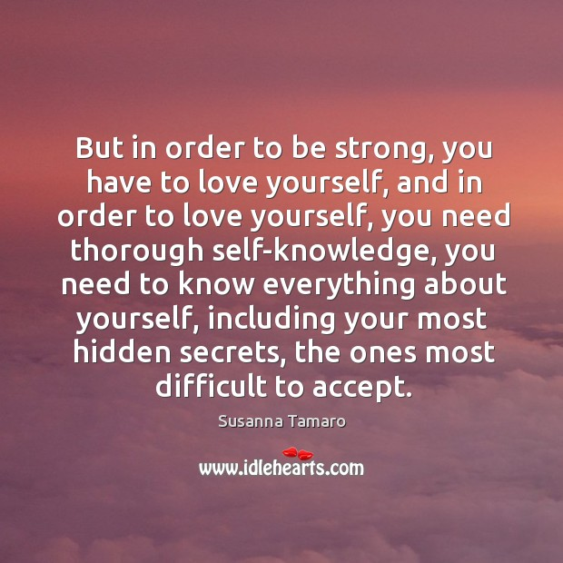 But in order to be strong, you have to love yourself, and Susanna Tamaro Picture Quote