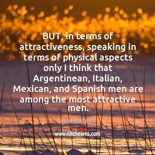 Image, But, in terms of attractiveness, speaking in terms of physical aspects only I think that argentinean
