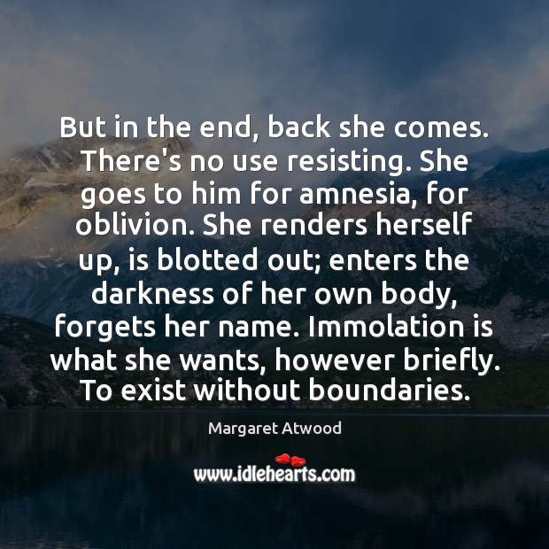 But in the end, back she comes. There's no use resisting. She Margaret Atwood Picture Quote