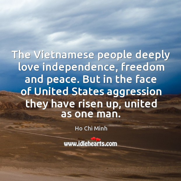 But in the face of united states aggression they have risen up, united as one man. Ho Chi Minh Picture Quote