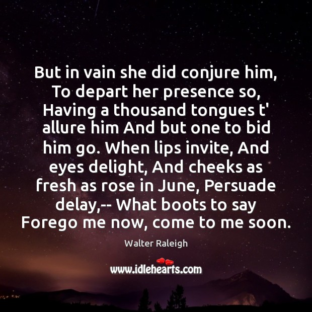 But in vain she did conjure him, To depart her presence so, Image