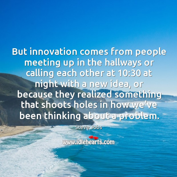 Image, But innovation comes from people meeting up in the hallways or calling