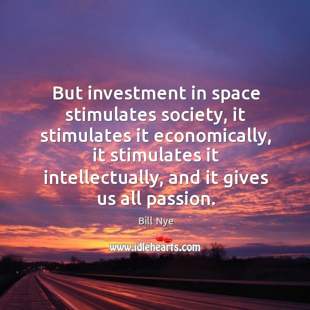 But investment in space stimulates society, it stimulates it economically Image