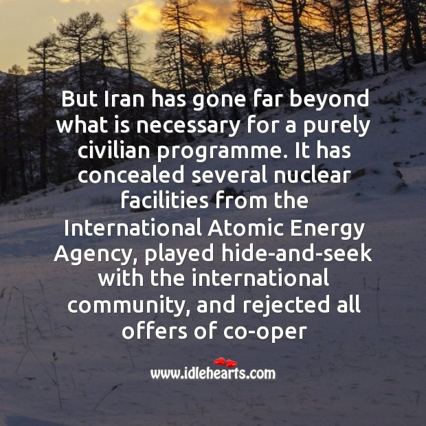 But iran has gone far beyond what is necessary for a purely civilian programme. Image