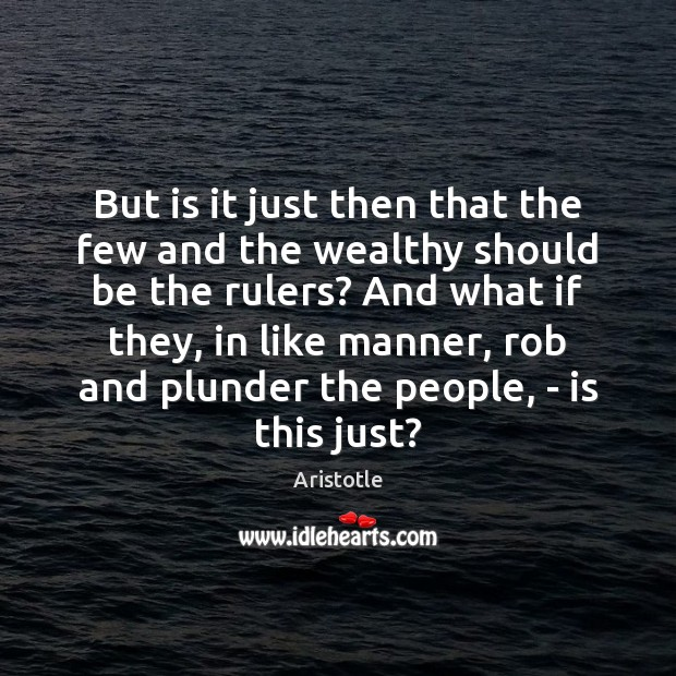 Image, But is it just then that the few and the wealthy should