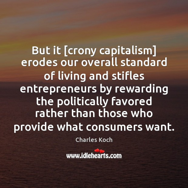 But it [crony capitalism] erodes our overall standard of living and stifles Image