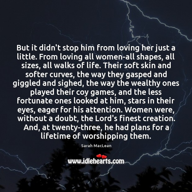 But it didn't stop him from loving her just a little. From Sarah MacLean Picture Quote