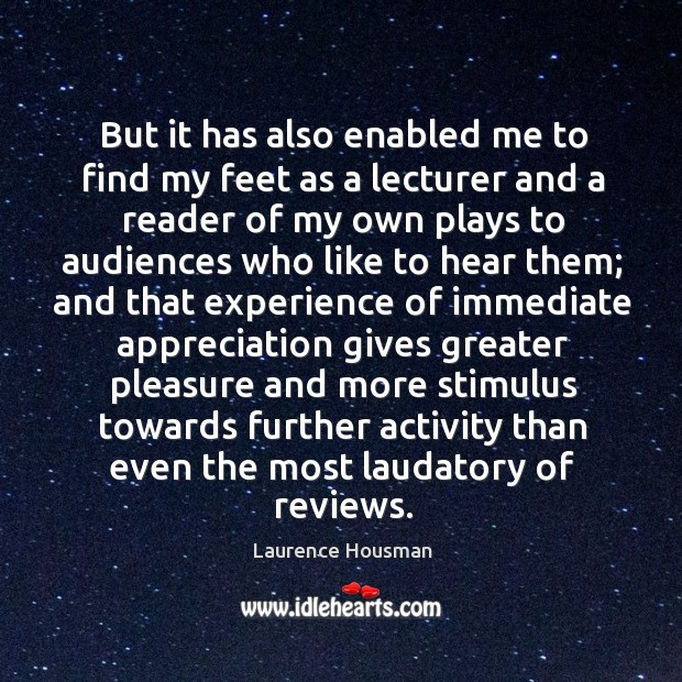 But it has also enabled me to find my feet as a lecturer and a reader of my own plays to audiences Image