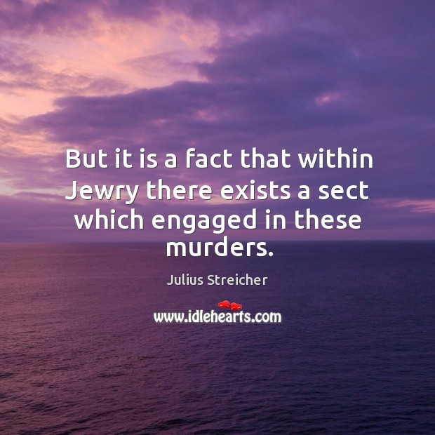 But it is a fact that within jewry there exists a sect which engaged in these murders. Image