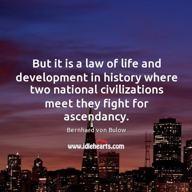 Image, But it is a law of life and development in history where two national civilizations meet they fight for ascendancy.