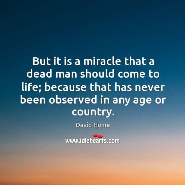 But it is a miracle that a dead man should come to David Hume Picture Quote