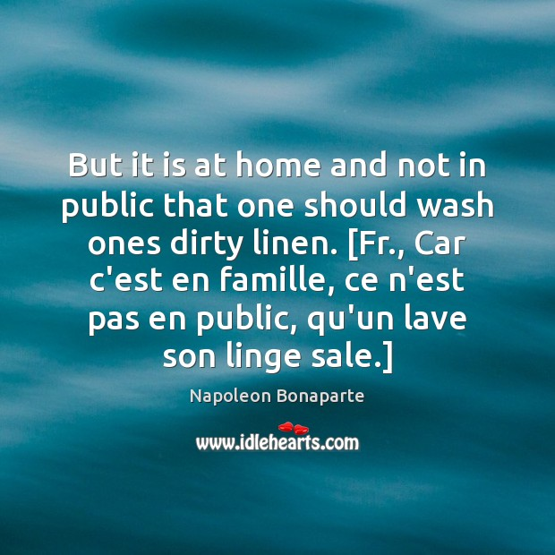 But it is at home and not in public that one should Napoleon Bonaparte Picture Quote