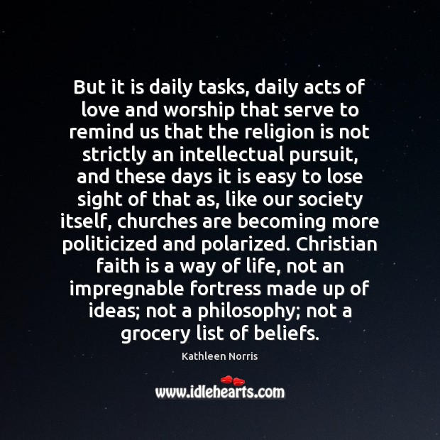 Kathleen Norris Picture Quote image saying: But it is daily tasks, daily acts of love and worship that