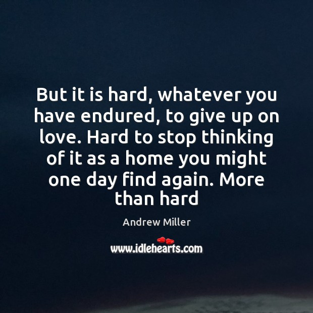 Image, But it is hard, whatever you have endured, to give up on