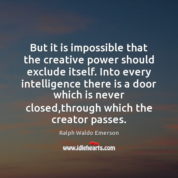 But it is impossible that the creative power should exclude itself. Into Image