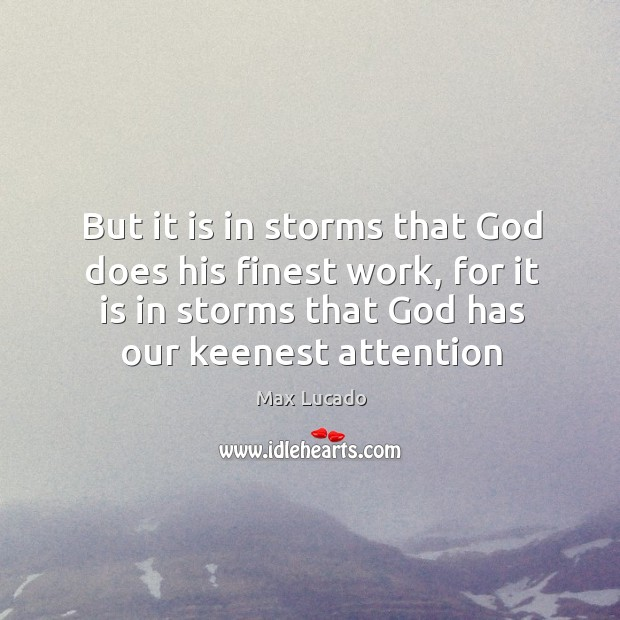 But it is in storms that God does his finest work, for Image