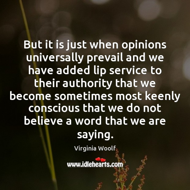 But it is just when opinions universally prevail and we have added Virginia Woolf Picture Quote