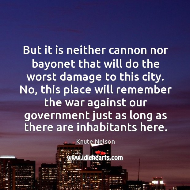 But it is neither cannon nor bayonet that will do the worst damage to this city. Image