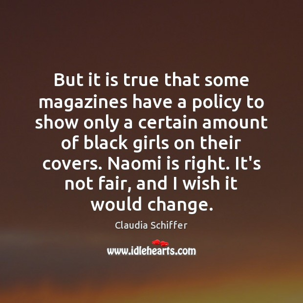 But it is true that some magazines have a policy to show Claudia Schiffer Picture Quote