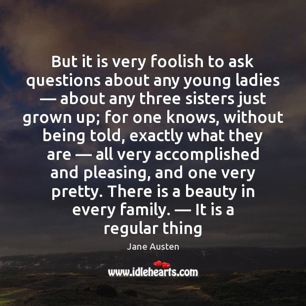 But it is very foolish to ask questions about any young ladies — Image