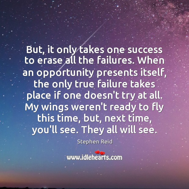 But, it only takes one success to erase all the failures. When Image