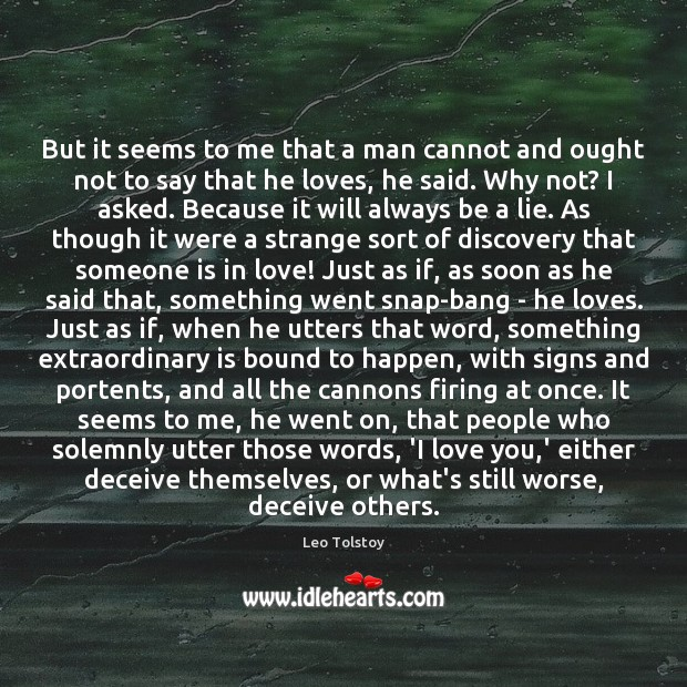 But it seems to me that a man cannot and ought not Lie Quotes Image