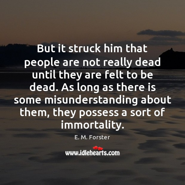 But it struck him that people are not really dead until they E. M. Forster Picture Quote