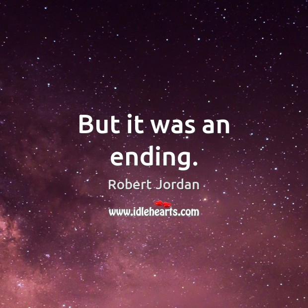 But it was an ending. Robert Jordan Picture Quote