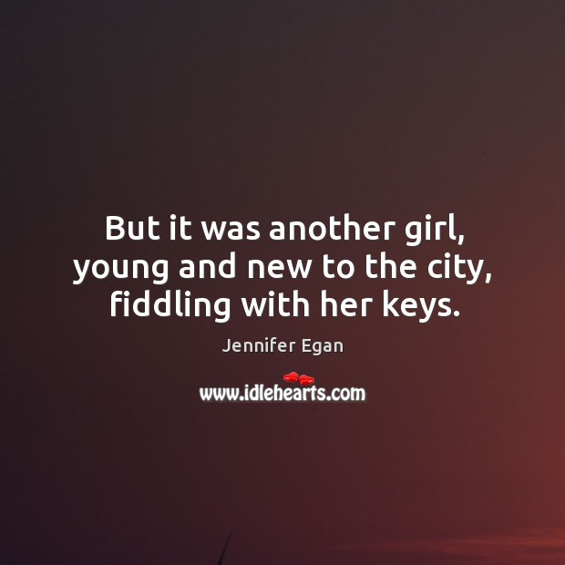 But it was another girl, young and new to the city, fiddling with her keys. Image