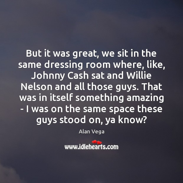 Image, But it was great, we sit in the same dressing room where,