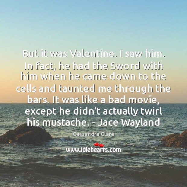 But it was Valentine. I saw him. In fact, he had the Cassandra Clare Picture Quote