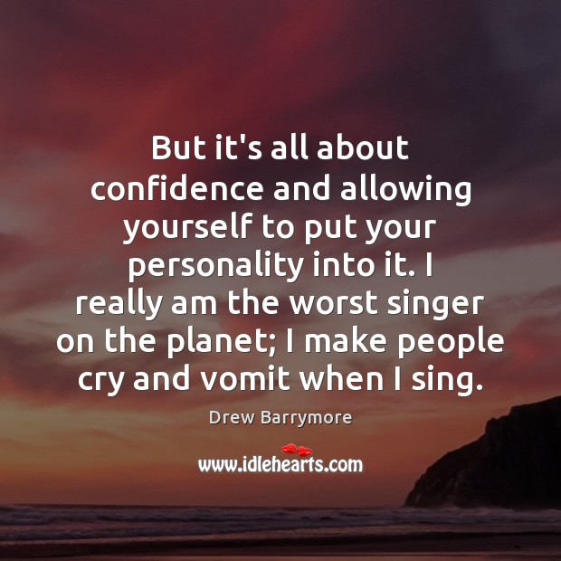 But it's all about confidence and allowing yourself to put your personality Drew Barrymore Picture Quote
