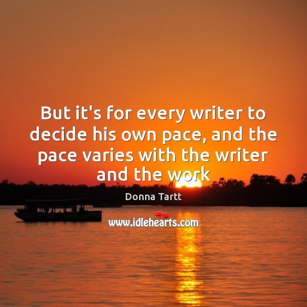 But it's for every writer to decide his own pace, and the Donna Tartt Picture Quote