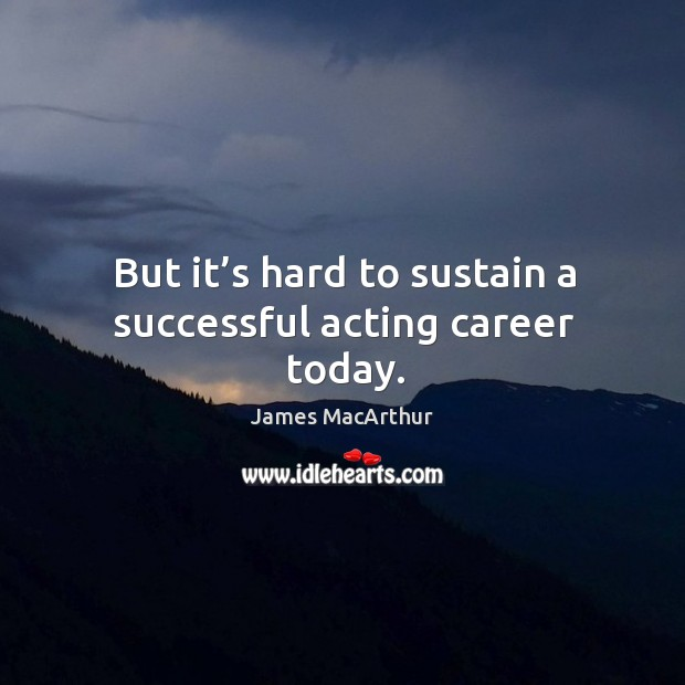 But it's hard to sustain a successful acting career today. Image