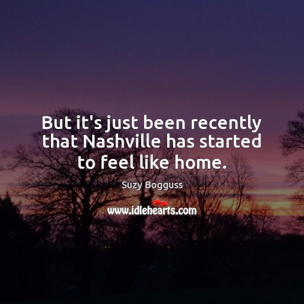 But it's just been recently that Nashville has started to feel like home. Image