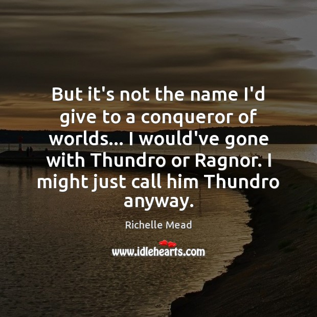 But it's not the name I'd give to a conqueror of worlds… Image