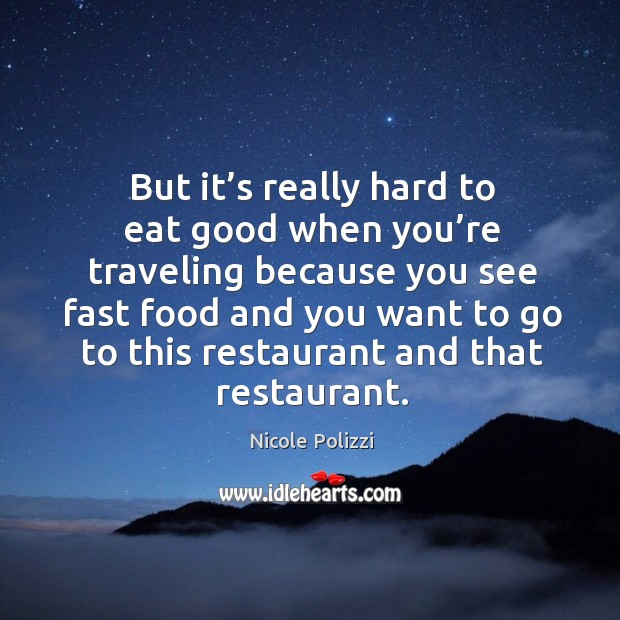 But it's really hard to eat good when you're traveling Nicole Polizzi Picture Quote