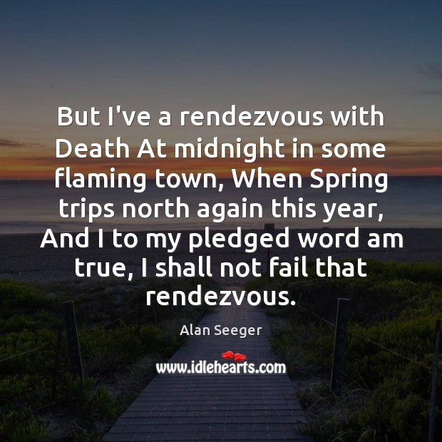 Image, But I've a rendezvous with Death At midnight in some flaming town,