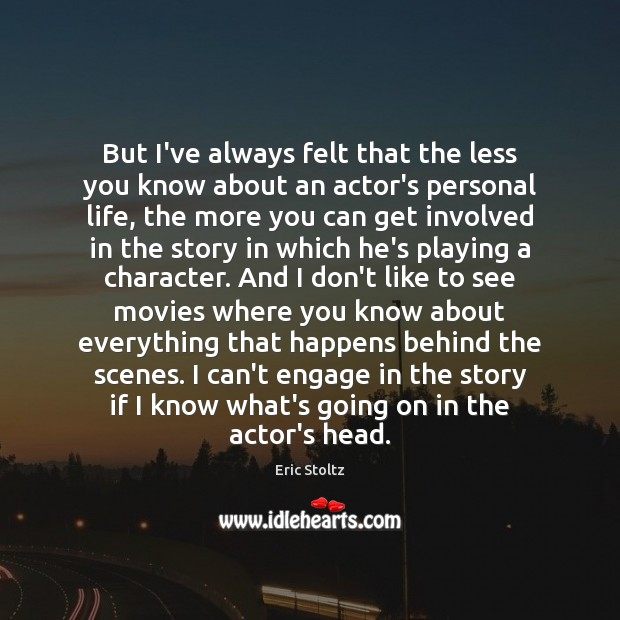 Image, But I've always felt that the less you know about an actor's