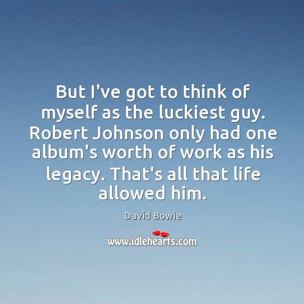 But I've got to think of myself as the luckiest guy. Robert Image