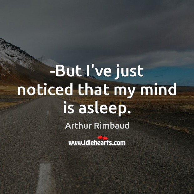 -But I've just noticed that my mind is asleep. Image