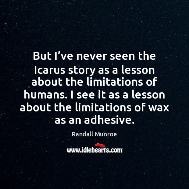 Image, But I've never seen the Icarus story as a lesson about