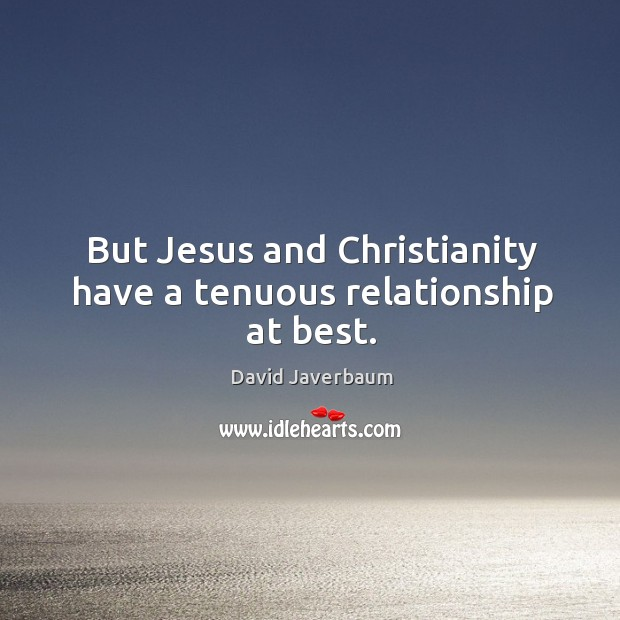 But Jesus and Christianity have a tenuous relationship at best. Image