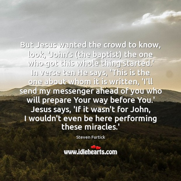 But Jesus wanted the crowd to know, look, 'John's (the baptist) the Steven Furtick Picture Quote