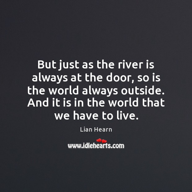 But just as the river is always at the door, so is Image