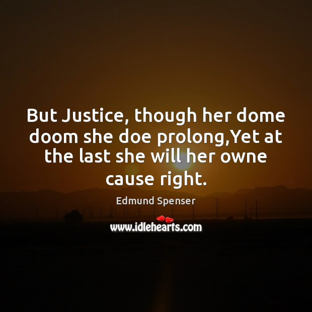 But Justice, though her dome doom she doe prolong,Yet at the Edmund Spenser Picture Quote